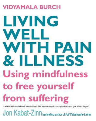 Picture of Living Well With Pain And Illness: Using mindfulness to free yourself from suffering