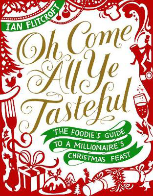 Picture of Oh Come All Ye Tasteful: The Foodie's Guide to a Millionaire's Christmas Feast