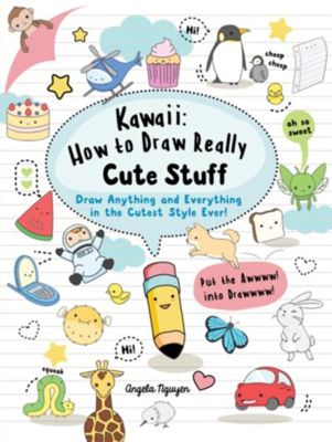 Picture of Kawaii: How to Draw Really Cute Stuff: Draw Anything and Everything in the Cutest Style Ever!
