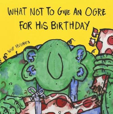 Picture of What Not To Give An Ogre For His Birthday