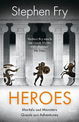 Picture of Heroes: The myths of the Ancient Greek heroes retold
