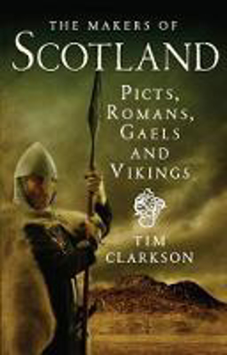Picture of The Makers of Scotland: Picts, Romans, Gaels and Vikings