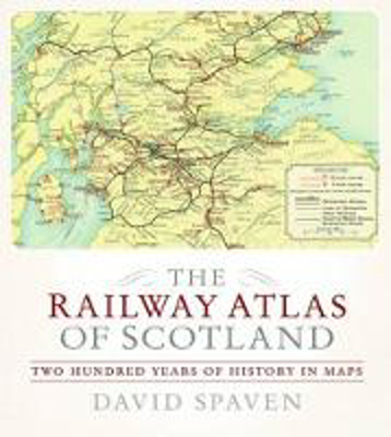Picture of The Railway Atlas of Scotland: Two Hundred Years of History in Maps