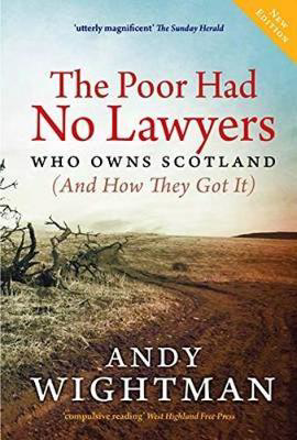 Picture of The Poor Had No Lawyers: Who Owns Scotland and How They Got it