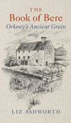 Picture of The Book of Bere: Orkney's Ancient Grain