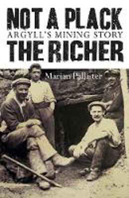 Picture of Not a Plack the Richer: Argyll's Mining Story