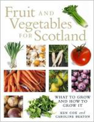Picture of Fruit and Vegetables for Scotland: What to Grow and How to Grow It