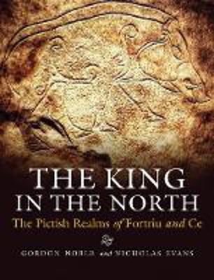 Picture of The King in the North: The Pictish Realms of Fortriu and Ce