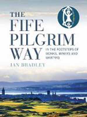 Picture of The Fife Pilgrim Way: In the Footsteps of Monks, Miners and Martyrs