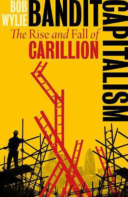 Picture of Bandit Capitalism: Carillion and the British Oligarchs