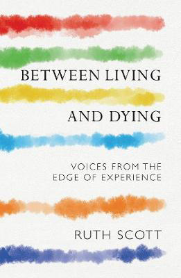 Picture of Between Living and Dying: Voices from the Edge of Experience