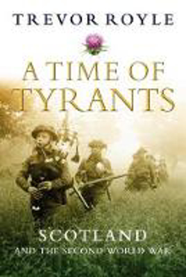 Picture of A Time of Tyrants: Scotland and the Second World War