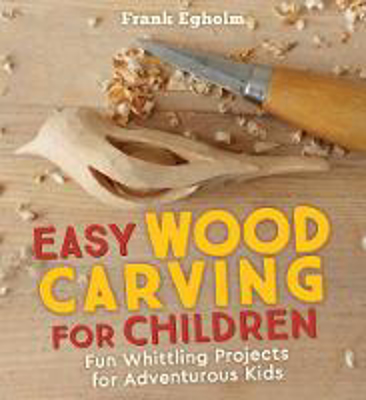 Picture of Easy Wood Carving for Children: Fun Whittling Projects for Adventurous Kids