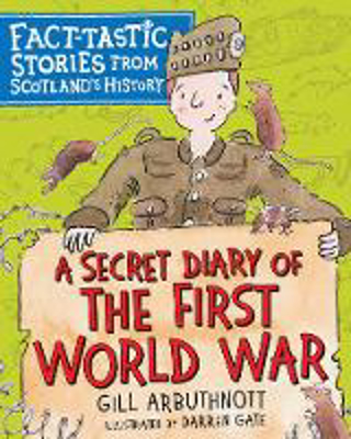 Picture of A Secret Diary of the First World War: Fact-tastic Stories from Scotland's History