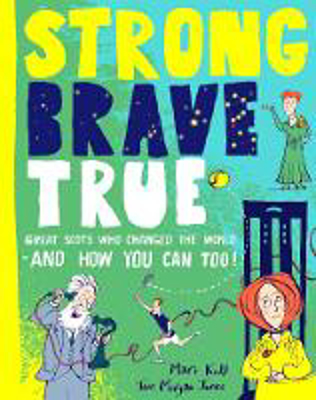 Picture of Strong Brave True: Great Scots Who Changed the World . . . And How You Can Too
