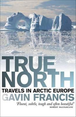 Picture of True North: Travels in Arctic Europe