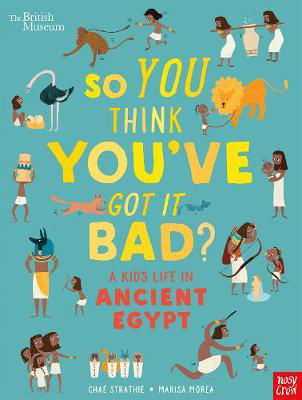 Picture of British Museum: So You Think You've Got It Bad? A Kid's Life in Ancient Egypt