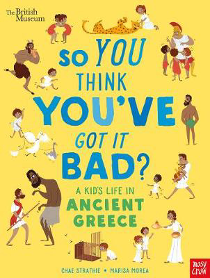 Picture of British Museum: So You Think You've Got It Bad? A Kid's Life in Ancient Greece