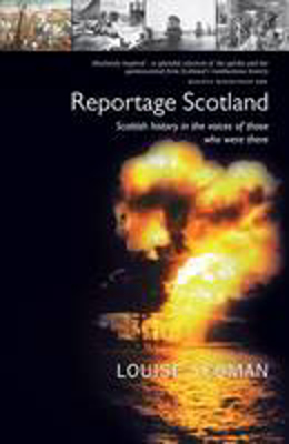 Picture of Reportage Scotland: Scottish history in the voices of those who were there