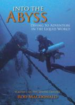 Picture of Into the Abyss: Diving to Adventure in the Liquid World: 1: The Diving Trilogy