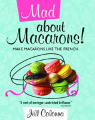Picture of Mad About Macarons!: Make Macarons Like the French