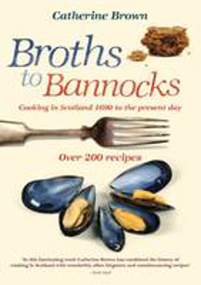 Picture of Broths to Bannocks: Cooking in Scotland 1690 to the Present Day