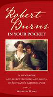 Picture of Robert Burns in Your Pocket: A Biography, and Selected Poems and Songs, of Scotland's National Poet