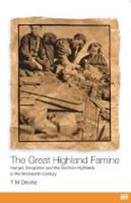 Picture of The Great Highland Famine: Hunger, Emigration and the Scottish Highlands in the Nineteenth Century