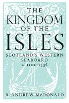 Picture of The Kingdom of the Isles: Scotland's Western Seaboard C.1100-C.1336