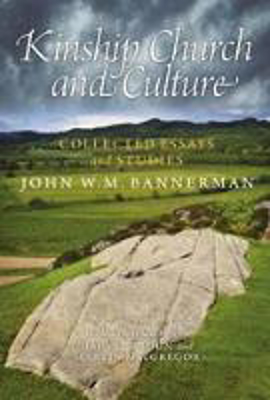 Picture of Kinship, Church and Culture: Collected Essays and Studies by John W. M. Bannerman
