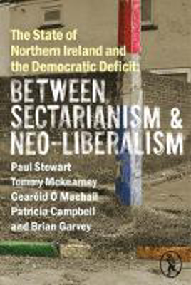 Picture of The State of Northern Ireland and the Democratic Deficit: Between Sectarianism and Neo-Liberalism