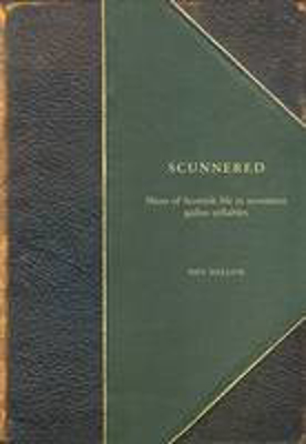 Picture of Scunnered: Slices of Scottish Life in Seventeen Gallus Syllables