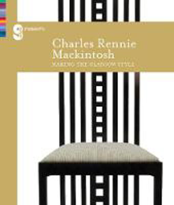 Picture of Charles Rennie Mackintosh Making the Glasgow Style