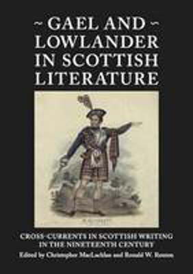 Picture of Gael and Lowlander in Scottish Literature: Cross-Currents in Scottish Writing in the Nineteenth Century