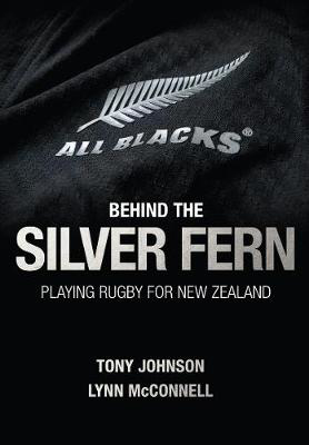 Picture of Behind the Silver Fern: Playing Rugby for New Zealand