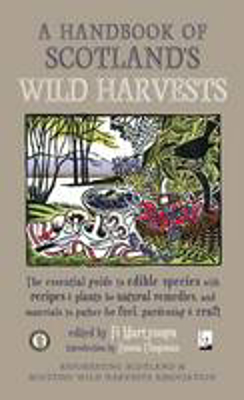 Picture of A Handbook of Scotland's Wild Harvests: The Essential Guide to Edible Species with Recipes & Plants for Natural Remedies, and Materials to Gather for Fuel, Gardening & Craft