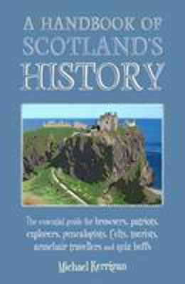Picture of A Handbook of Scotland's History: The Essential Guide for Browsers, Patriots, Explorers, Genealogists, Tourists, Time Travellers and Quiz Buffs