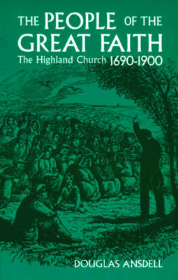 Picture of People of the Great Faith: Highland Church 1690-1900