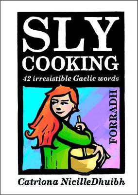 Picture of Sly Cooking - Forradh: 42 Irresistible Gaelic Words