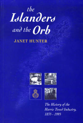 Picture of The Islanders and the Orb: The History of the Harris Tweed Industry, 1835-1995