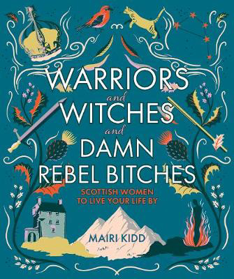 Picture of Warriors & Witches & Damn Rebel Bitches: Scottish women to live your life by