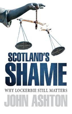 Picture of Scotland's Shame: Lockerbie 25 Years On - Why It Still Matters