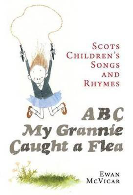 Picture of ABC, My Grannie Caught a Flea: Scots Children's Songs and Rhymes