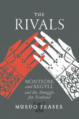 Picture of The Rivals: Montrose and Argyll and the Struggle for Scotland