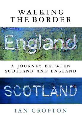 Picture of Walking the Border: A Journey Between Scotland and England