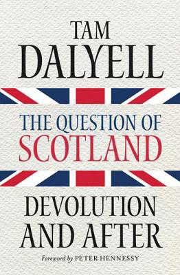Picture of The Question of Scotland: Devolution and After