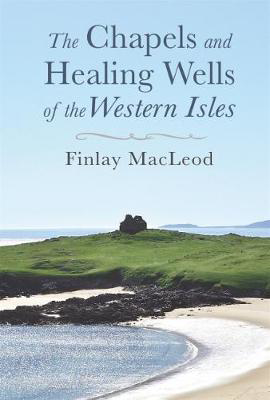 Picture of The Chapels and Healings Wells of the Western Isles