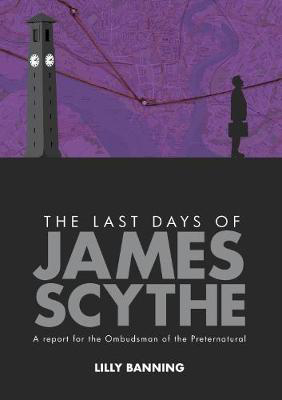 Picture of The Last Days of James Scythe: A report for the Ombudsman of the Preternatural