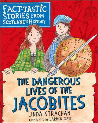 Picture of The Dangerous Lives of the Jacobites: Fact-tastic Stories from Scotland's History