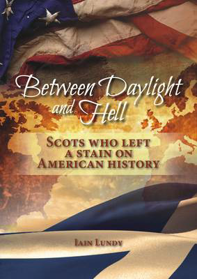Picture of Between Daylight and Hell: Scots who left a stain on American History